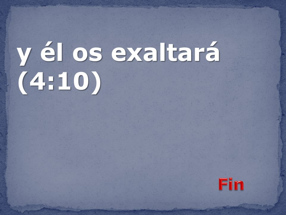 y él os exaltará (4:10) Fin