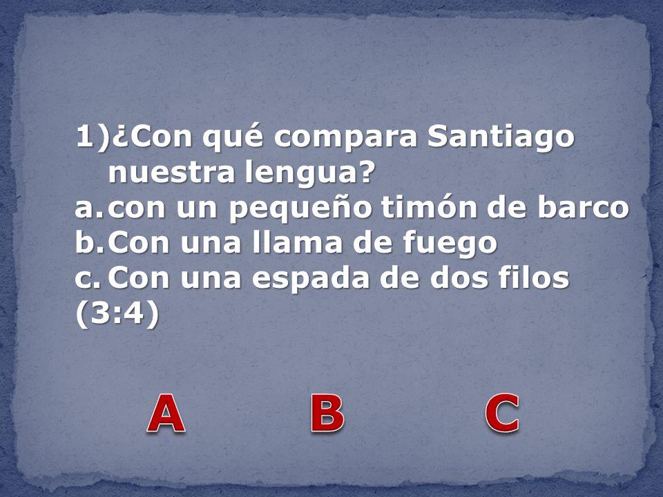 A B C ¿Con qué compara Santiago nuestra lengua