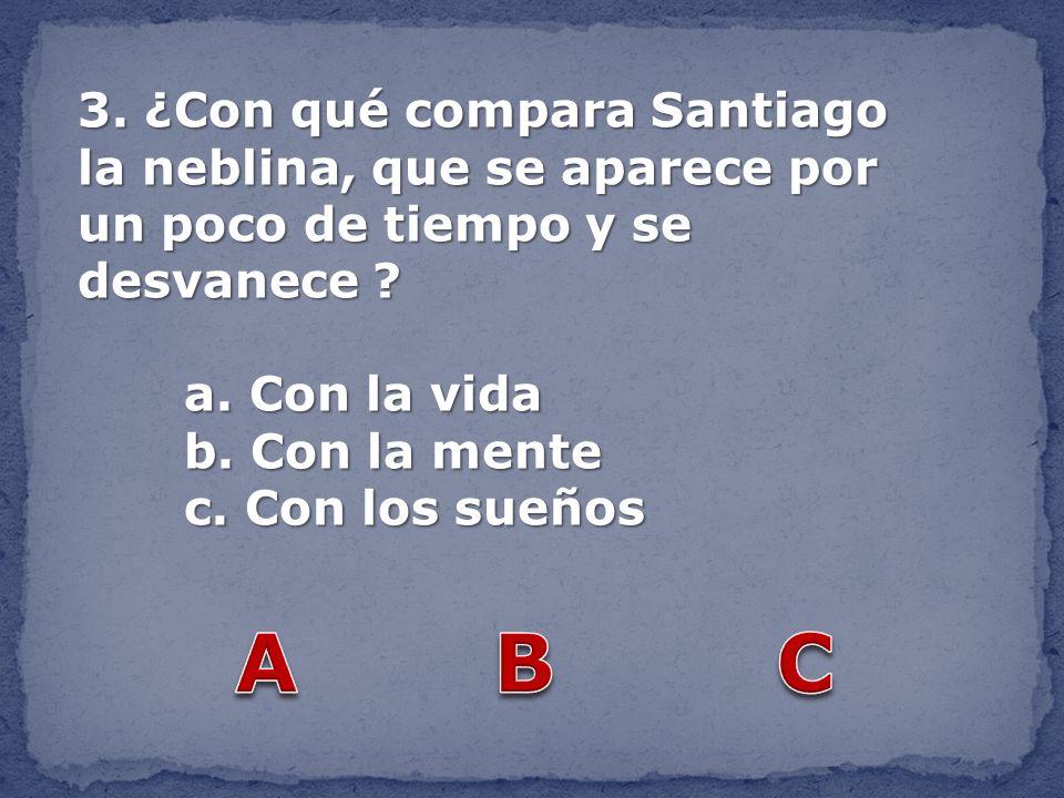 3. ¿Con qué compara Santiago la neblina, que se aparece por un poco de tiempo y se desvanece