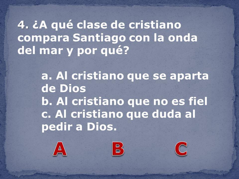 4. ¿A qué clase de cristiano compara Santiago con la onda del mar y por qué