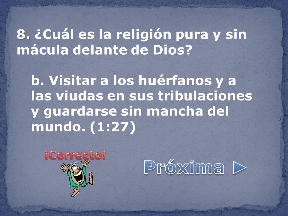 Próxima ► 8. ¿Cuál es la religión pura y sin mácula delante de Dios