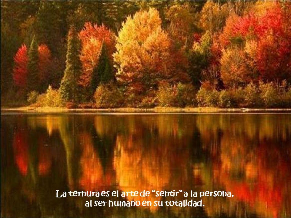 La ternura es el arte de sentir a la persona,