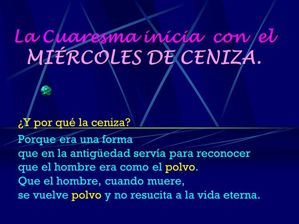 La Cuaresma inicia con el MIÉRCOLES DE CENIZA.