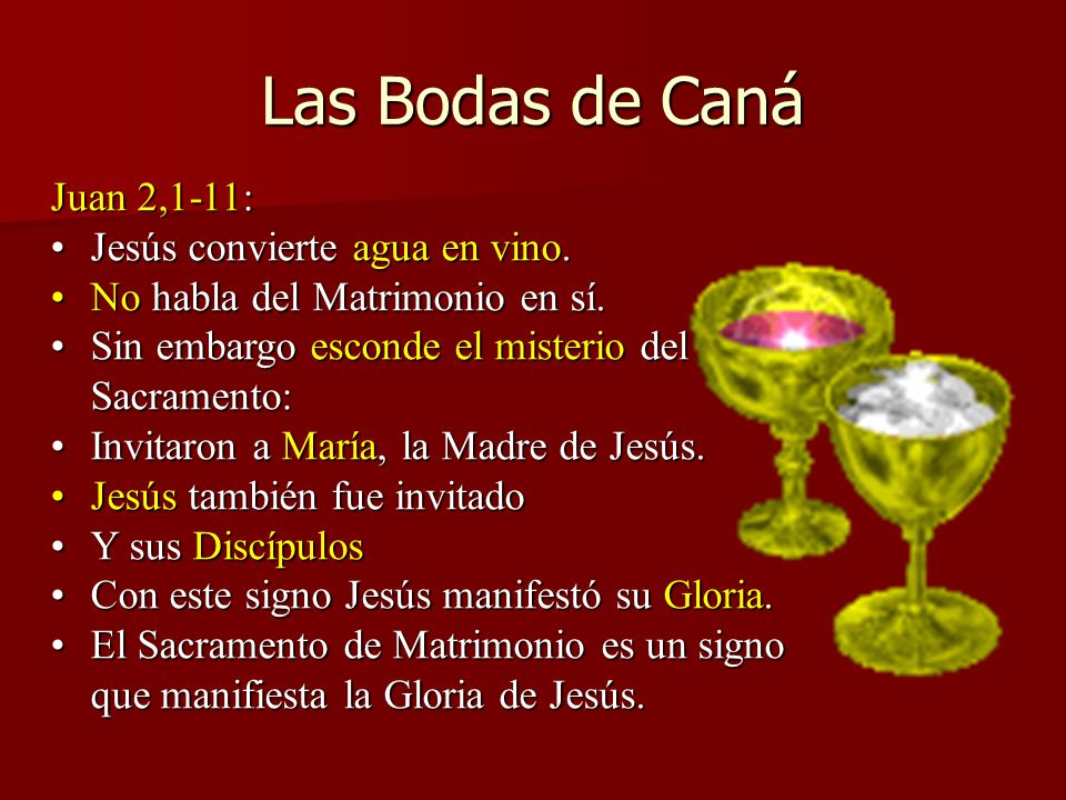 Las Bodas de Caná Juan 2,1-11: Jesús convierte agua en vino.
