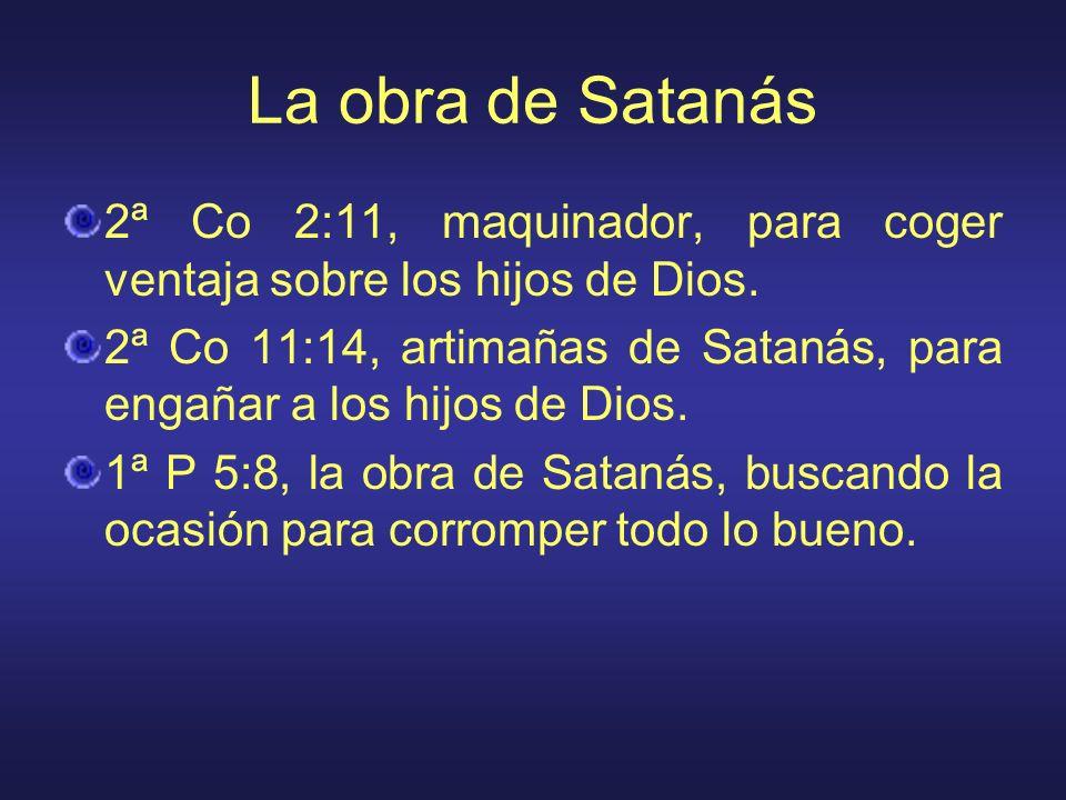 La obra de Satanás 2ª Co 2:11, maquinador, para coger ventaja sobre los hijos de Dios.