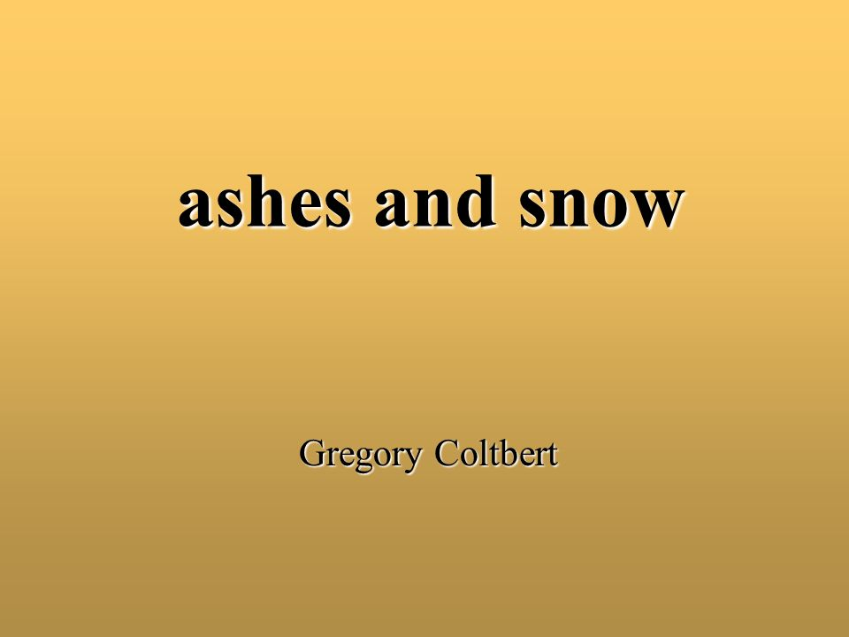 ashes and snow Gregory Coltbert
