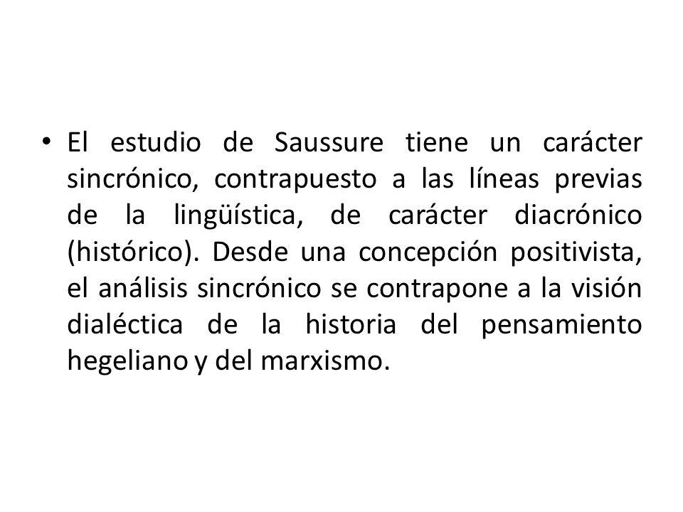 El estudio de Saussure tiene un carácter sincrónico, contrapuesto a las líneas previas de la lingüística, de carácter diacrónico (histórico).