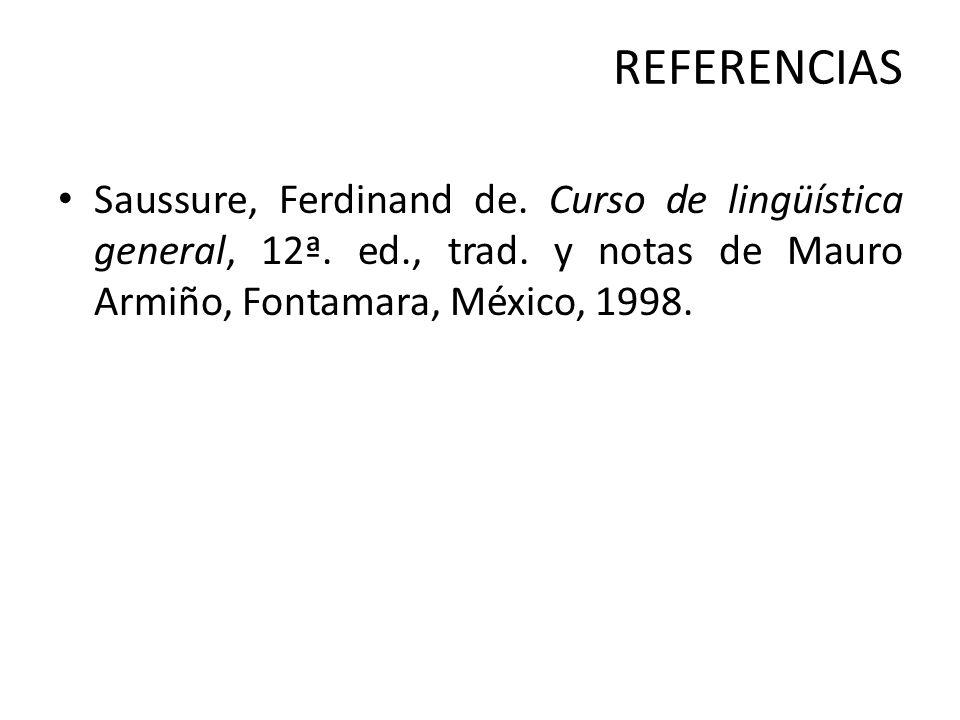 REFERENCIAS Saussure, Ferdinand de. Curso de lingüística general, 12ª.