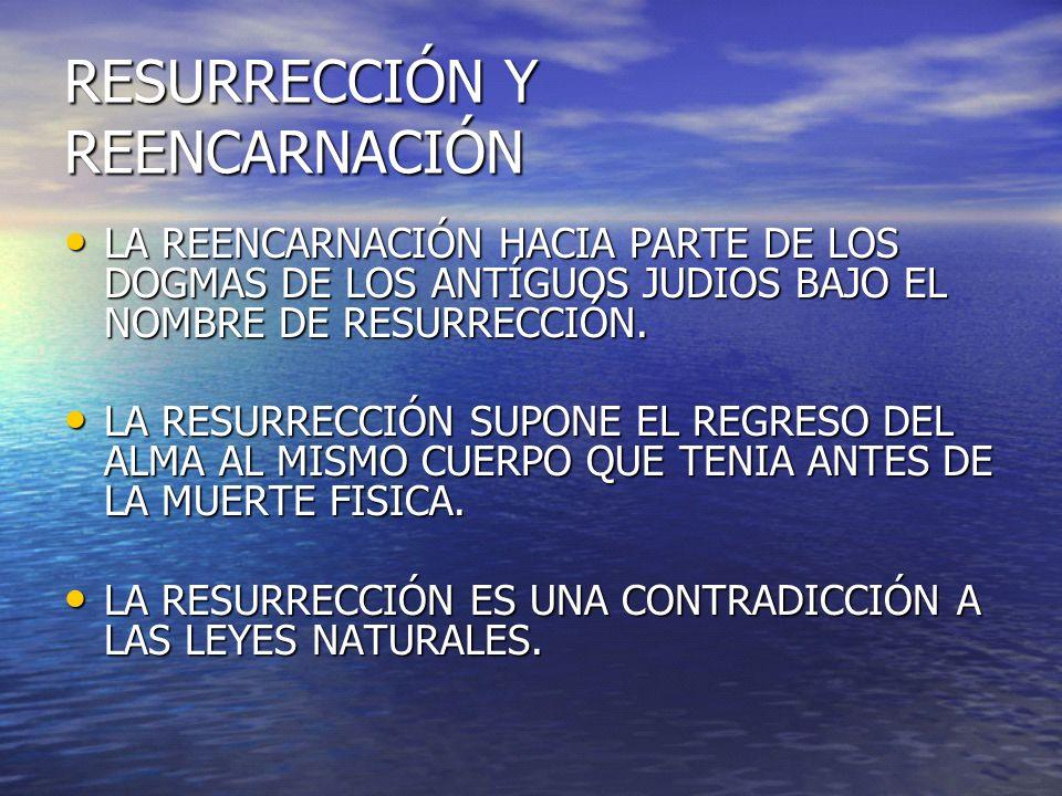 RESURRECCIÓN Y REENCARNACIÓN