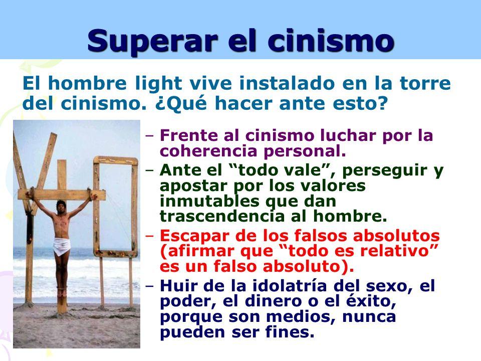 Superar el cinismo El hombre light vive instalado en la torre del cinismo. ¿Qué hacer ante esto