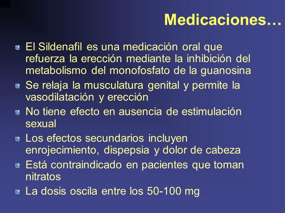 Medicaciones… El Sildenafil es una medicación oral que refuerza la erección mediante la inhibición del metabolismo del monofosfato de la guanosina.