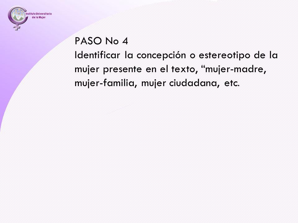 PASO No 4 Identificar la concepción o estereotipo de la mujer presente en el texto, mujer-madre, mujer-familia, mujer ciudadana, etc.