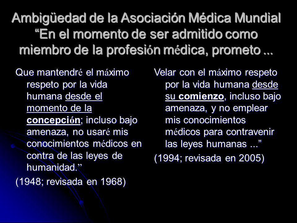 Ambigüedad de la Asociación Médica Mundial En el momento de ser admitido como miembro de la profesión médica, prometo ...