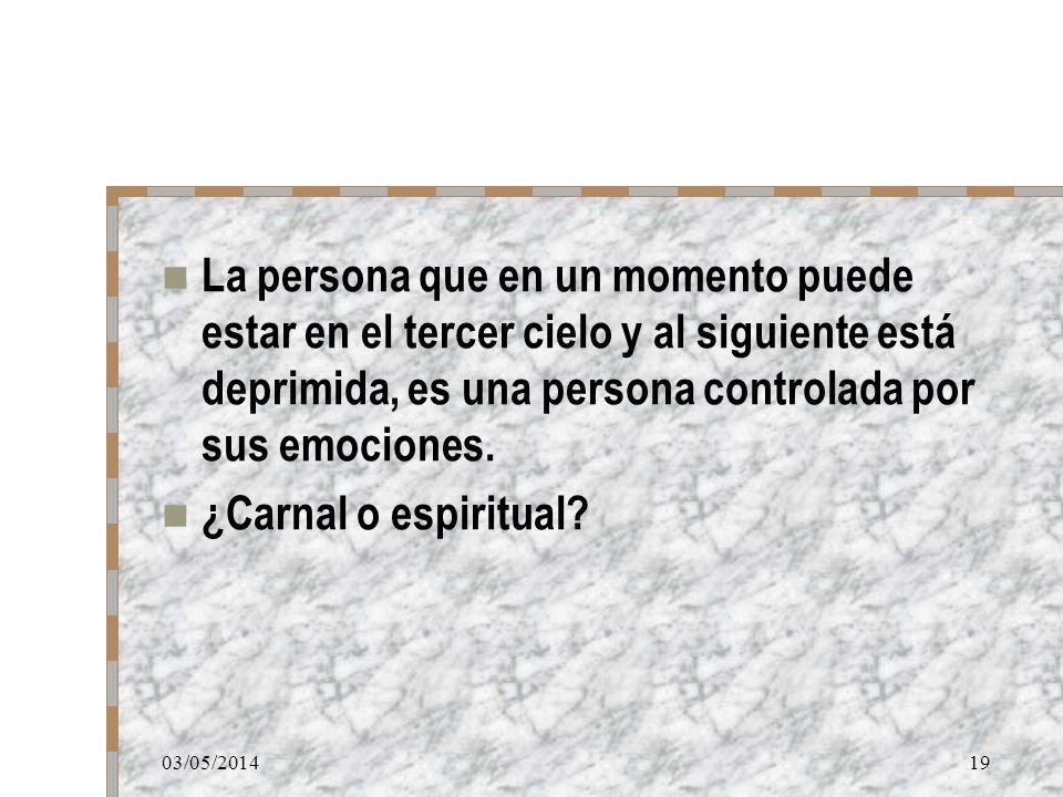 La persona que en un momento puede estar en el tercer cielo y al siguiente está deprimida, es una persona controlada por sus emociones.