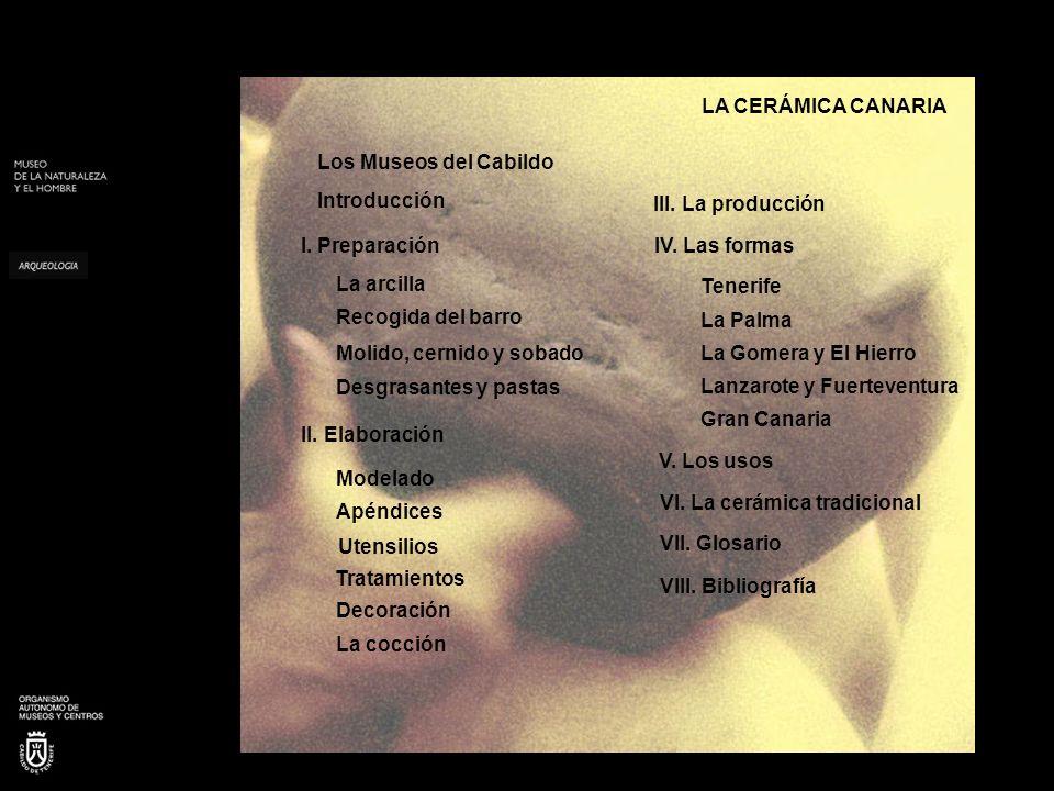 LA CERÁMICA CANARIA Los Museos del Cabildo. Introducción. III. La producción. I. Preparación. IV. Las formas.