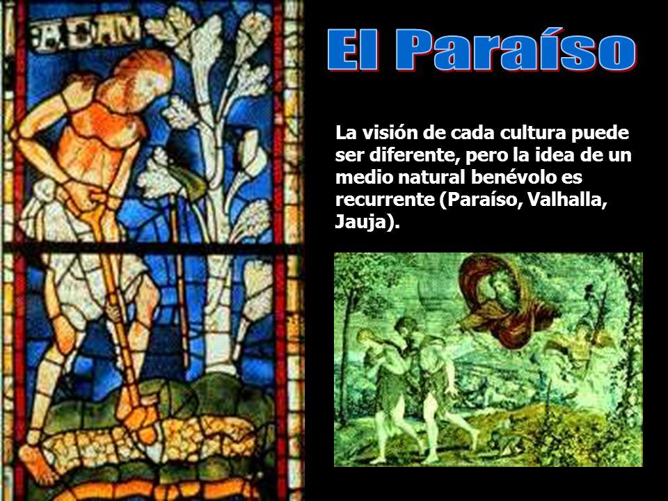 El Paraíso La visión de cada cultura puede ser diferente, pero la idea de un medio natural benévolo es recurrente (Paraíso, Valhalla, Jauja).
