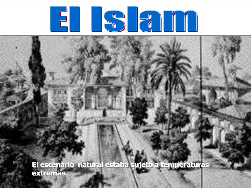 El Islam El escenario natural estaba sujeto a temperaturas extremas.