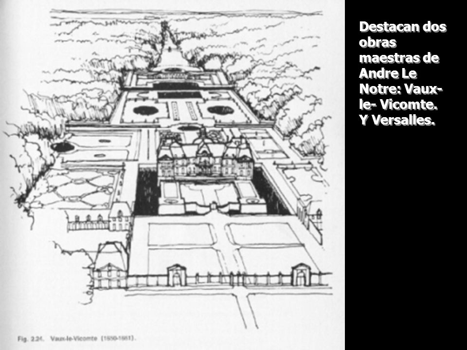 Destacan dos obras maestras de Andre Le Notre: Vaux-le- Vicomte