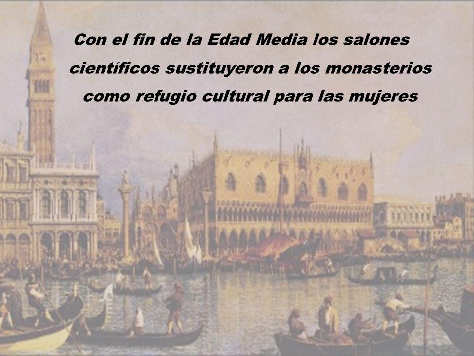 Con el fin de la Edad Media los salones científicos sustituyeron a los monasterios como refugio cultural para las mujeres