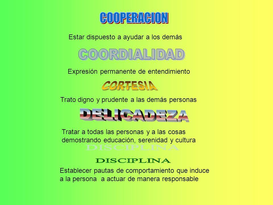 COOPERACION COORDIALIDAD CORTESIA DELICADEZA DISCIPLINA