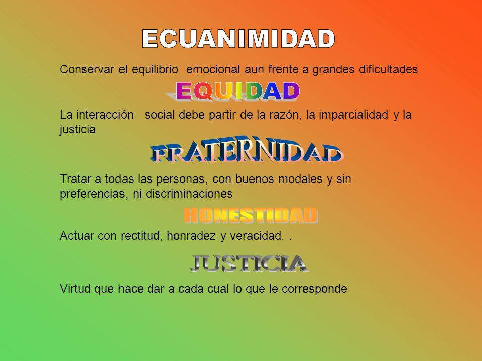 ECUANIMIDAD EQUIDAD FRATERNIDAD HONESTIDAD JUSTICIA
