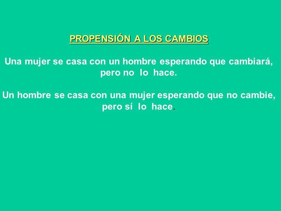PROPENSIÓN A LOS CAMBIOS