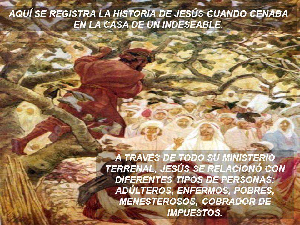 AQUÍ SE REGISTRA LA HISTORIA DE JESÚS CUANDO CENABA EN LA CASA DE UN INDESEABLE.