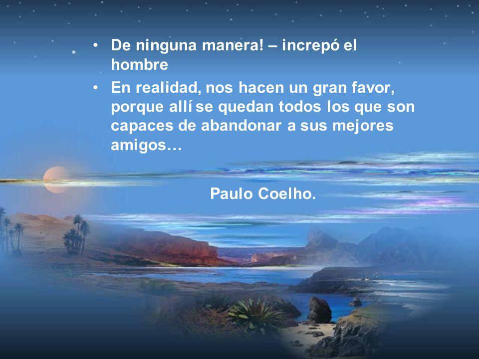 Paulo Coelho. De ninguna manera! – increpó el hombre