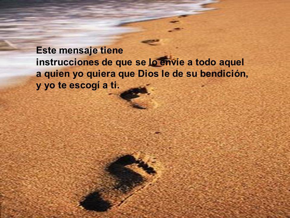 Este mensaje tiene instrucciones de que se lo envíe a todo aquel a quien yo quiera que Dios le de su bendición, y yo te escogí a ti.