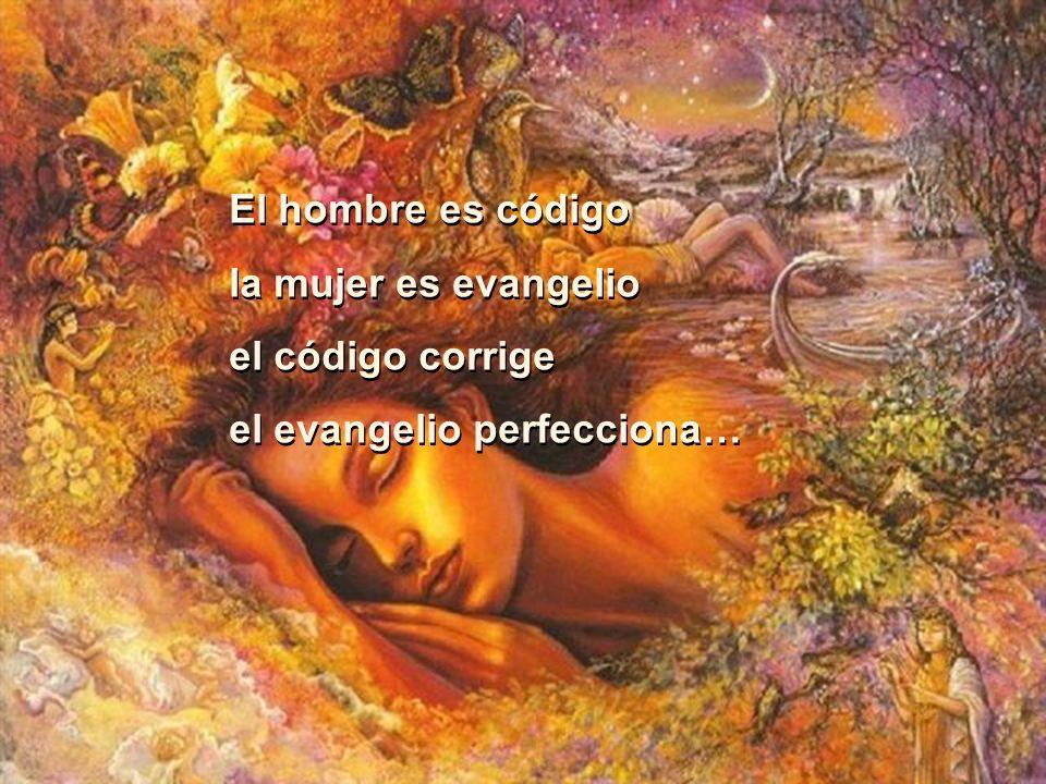 El hombre es código la mujer es evangelio el código corrige el evangelio perfecciona…