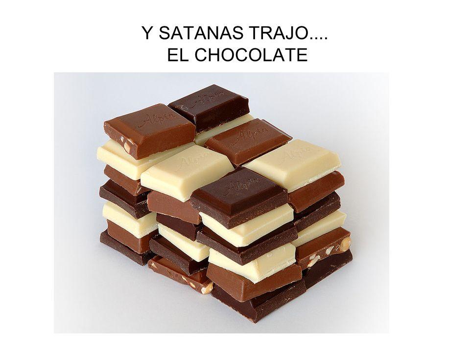 Y SATANAS TRAJO.... EL CHOCOLATE