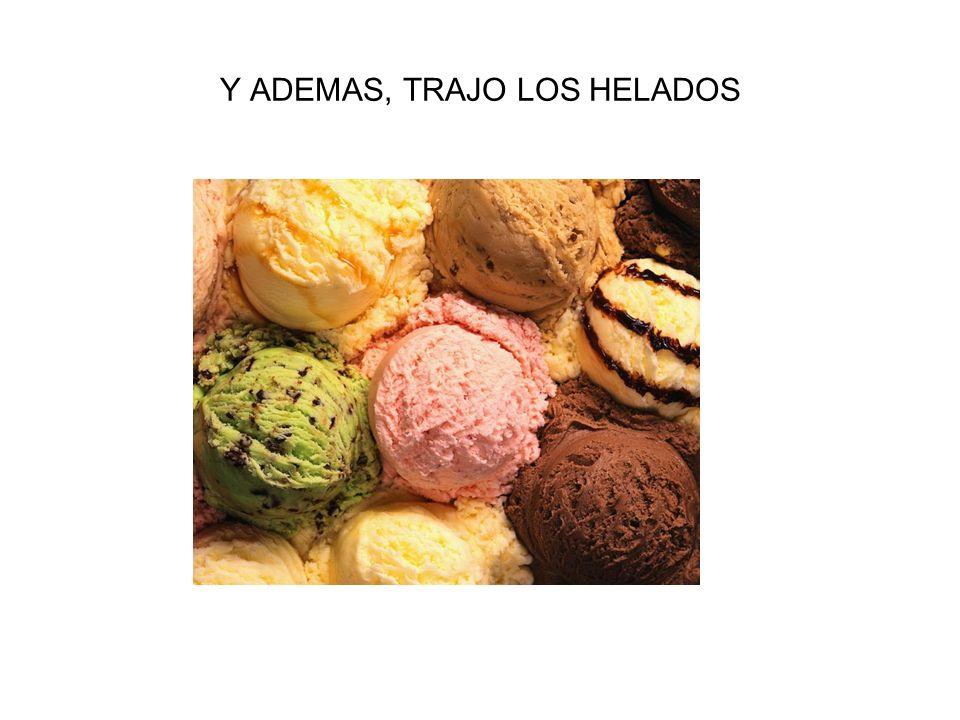 Y ADEMAS, TRAJO LOS HELADOS