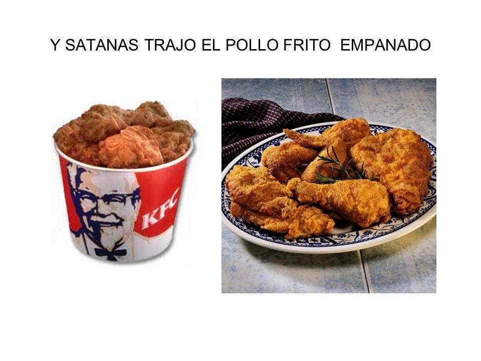 Y SATANAS TRAJO EL POLLO FRITO EMPANADO