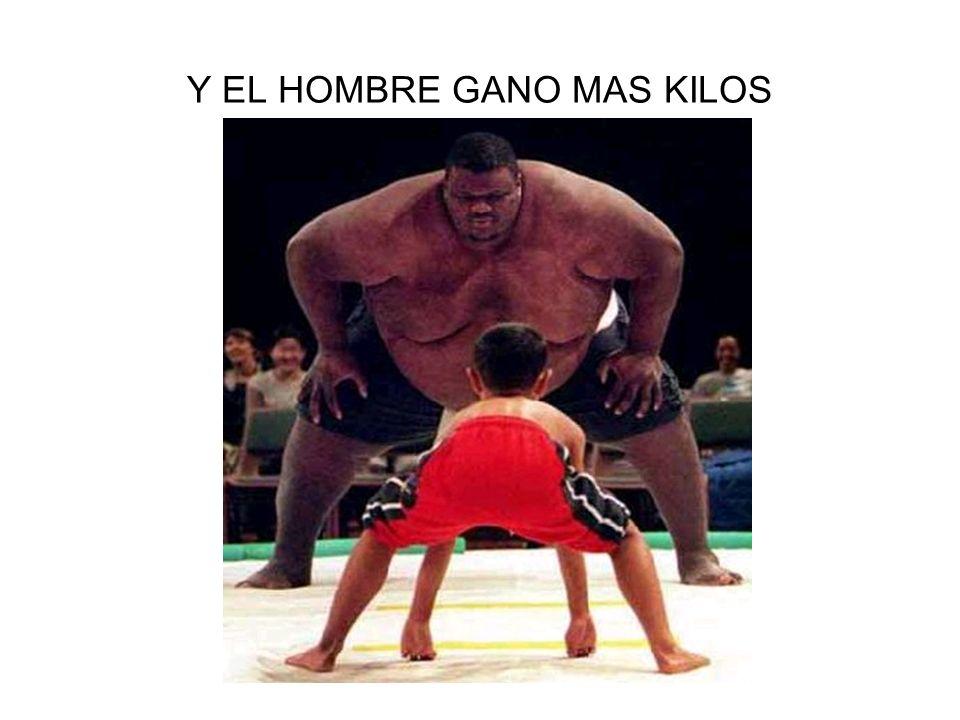 Y EL HOMBRE GANO MAS KILOS