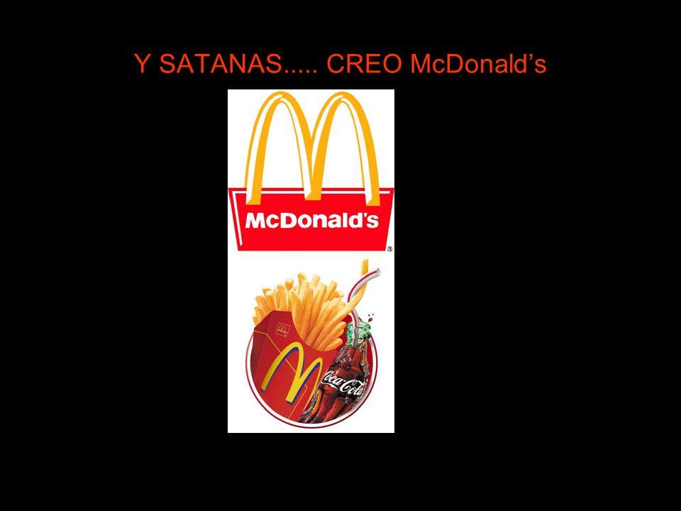 Y SATANAS..... CREO McDonald's