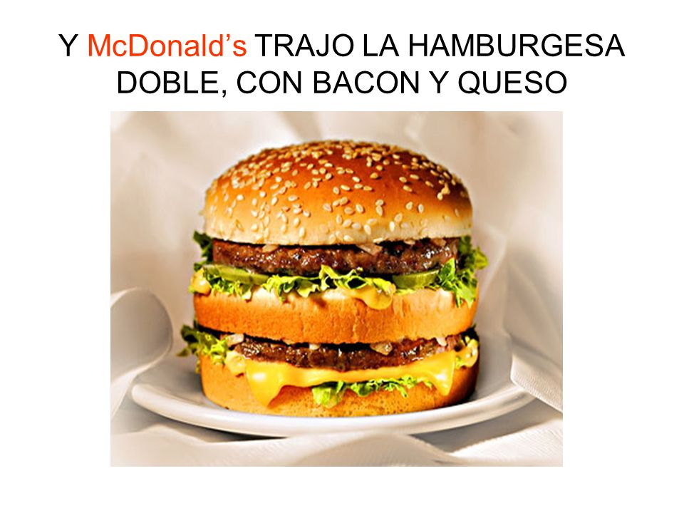 Y McDonald's TRAJO LA HAMBURGESA DOBLE, CON BACON Y QUESO