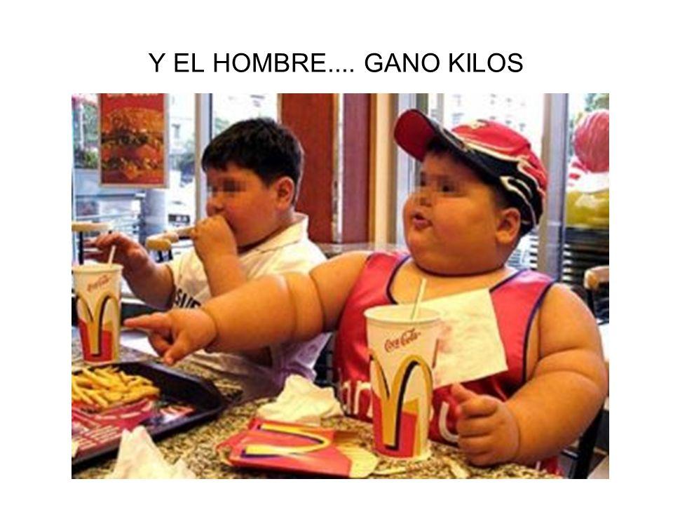 Y EL HOMBRE.... GANO KILOS