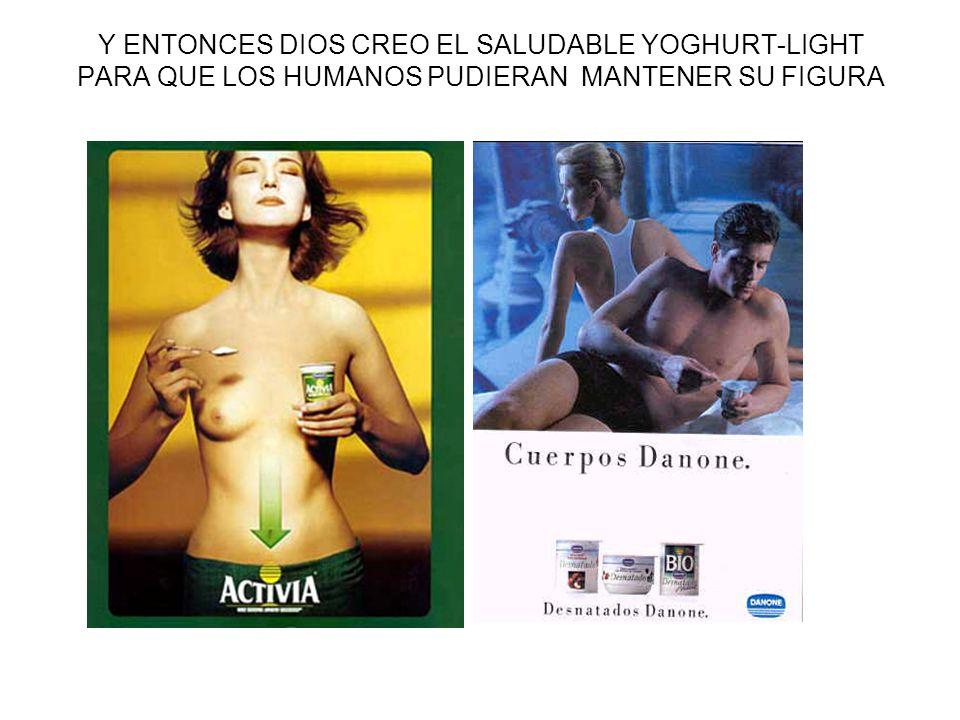 Y ENTONCES DIOS CREO EL SALUDABLE YOGHURT-LIGHT PARA QUE LOS HUMANOS PUDIERAN MANTENER SU FIGURA
