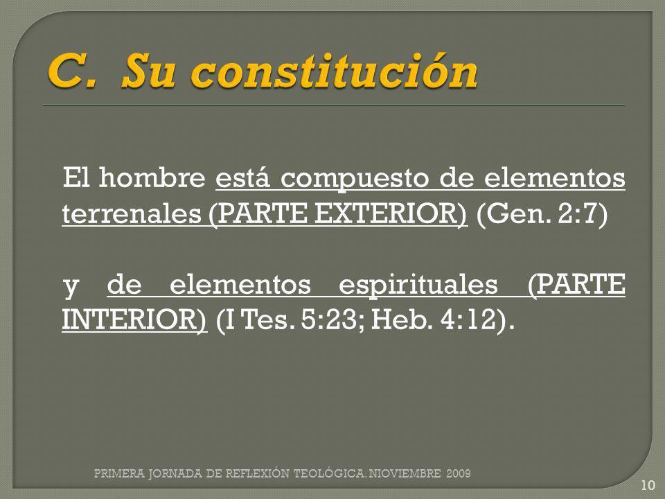 C. Su constitución El hombre está compuesto de elementos terrenales (PARTE EXTERIOR) (Gen. 2:7)