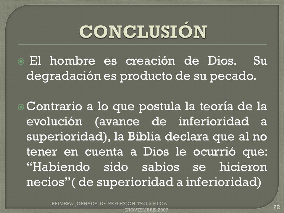 CONCLUSIÓN El hombre es creación de Dios. Su degradación es producto de su pecado.