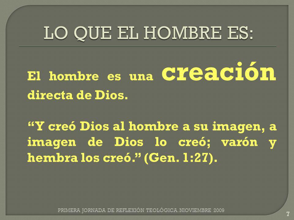 LO QUE EL HOMBRE ES: El hombre es una creación directa de Dios.