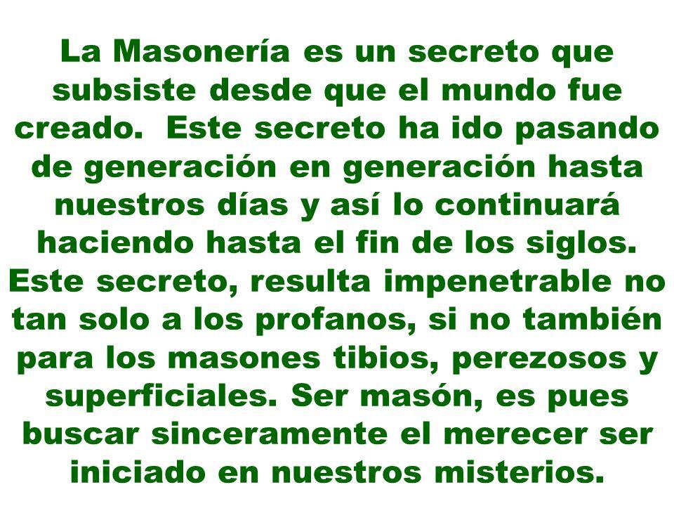 La Masonería es un secreto que subsiste desde que el mundo fue creado
