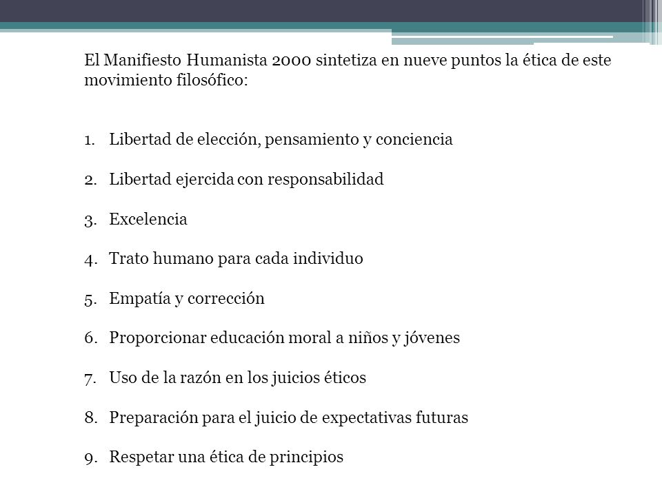 El Manifiesto Humanista 2000 sintetiza en nueve puntos la ética de este movimiento filosófico: