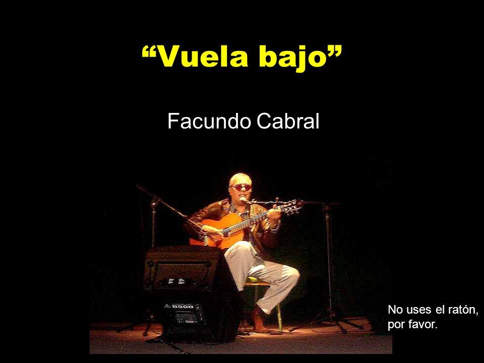 Vuela bajo Facundo Cabral No uses el ratón, por favor.