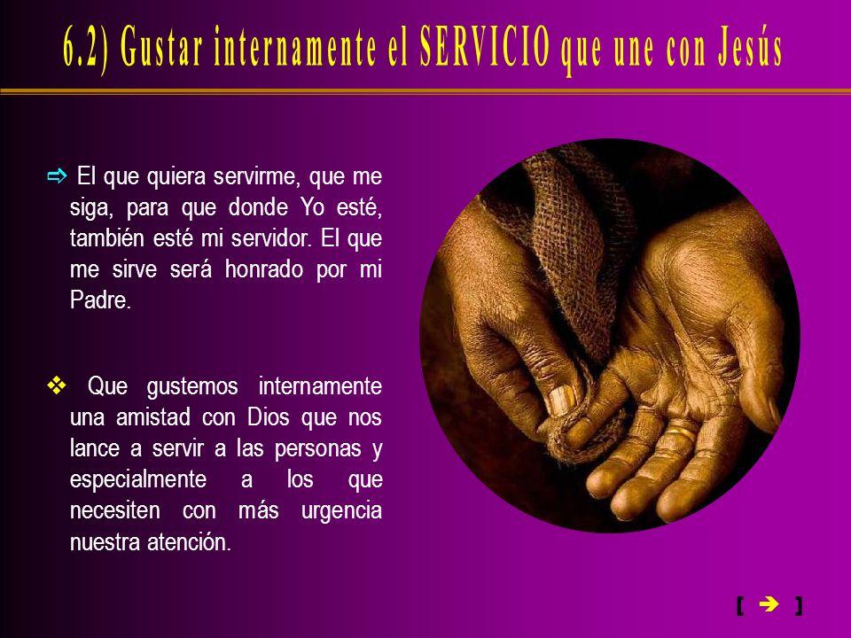 6.2) Gustar internamente el SERVICIO que une con Jesús