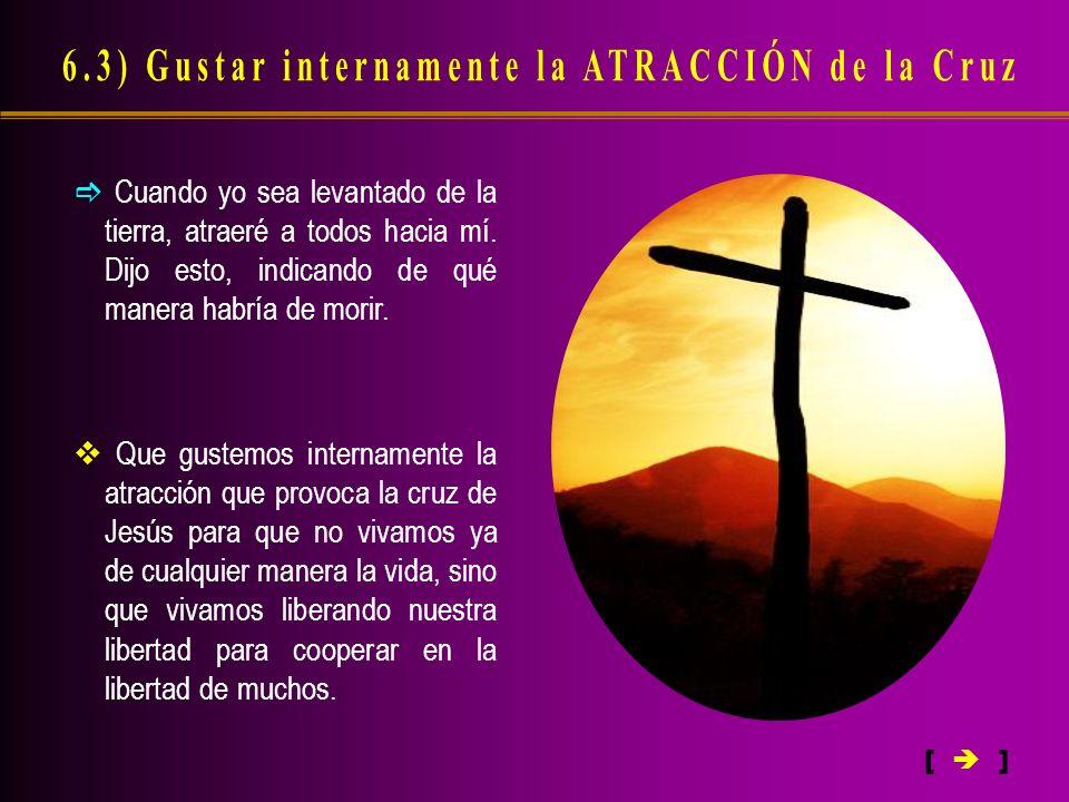 6.3) Gustar internamente la ATRACCIÓN de la Cruz