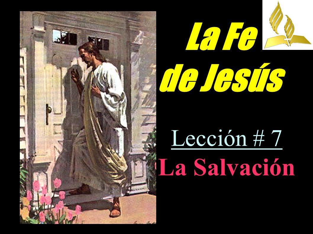 La Fe de Jesús Lección # 7 La Salvación