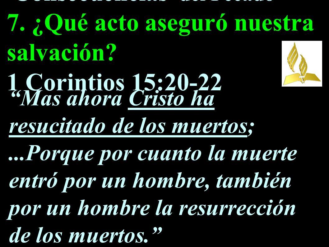 Consecuencias del Pecado 7. ¿Qué acto aseguró nuestra salvación