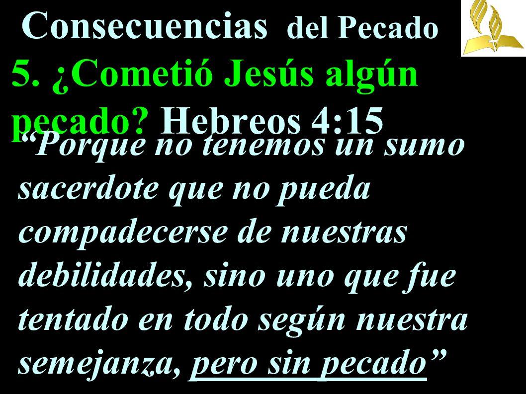 Consecuencias del Pecado 5. ¿Cometió Jesús algún pecado Hebreos 4:15