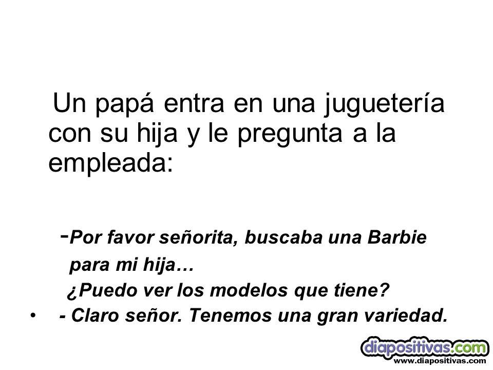 -Por favor señorita, buscaba una Barbie